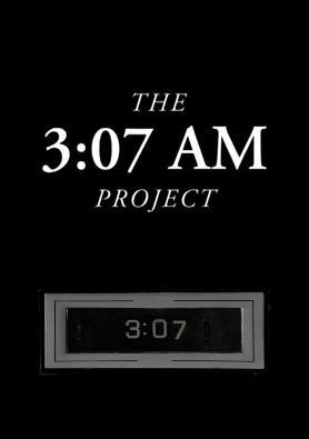 The 3:07 AM Project (S)