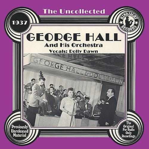 George Hall & His Orchestra George Hall And His Orchestra The Uncollected George Hall And His Orchestra 1937