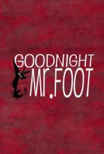 Goodnight Mr. Foot (S)