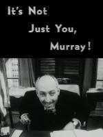 It's Not Just You, Murray! (C)