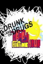 The Drunk and on Drugs Happy Funtime Hour (Serie de TV)