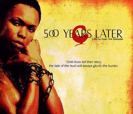500 years later 500 years later (፭፻ ዓመታት በጓላ 500 ʿamätatə bägwala) is the title of an independent documentary film directed by owen 'alik shahadah, written by mk asante, jr released in 2005.