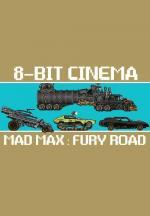 8 Bit Cinema: Mad Max: Fury Road (C)