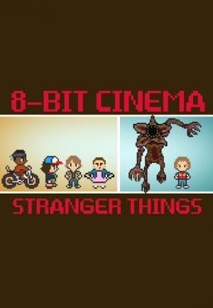 8 Bit Cinema: Stranger Things (S)