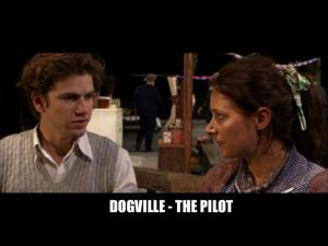Dogville: The Pilot (C)