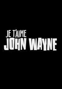 Je t'aime John Wayne (C)