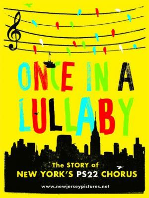 Once in a Lullaby: PS 22 Chorus Documentary