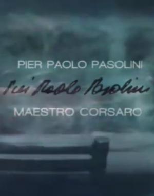 Pier Paolo Pasolini - Maestro corsaro