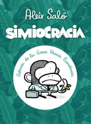 Simiocracia (Crónica de la gran resaca económica) (C)