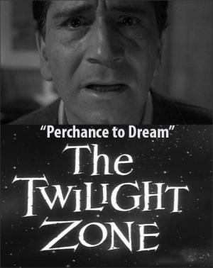 The Twilight Zone: Perchance to Dream (TV)