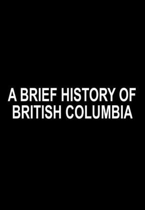 A Brief History of British Columbia (C)