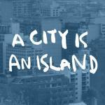 A City Is an Island