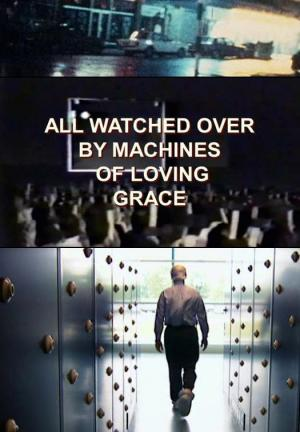All Watched Over by Machines of Loving Grace (Miniserie de TV)