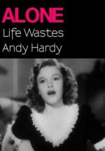 Alone. Life Wastes Andy Hardy (C)