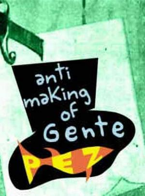 Anti-making of: Gente Pez (S)