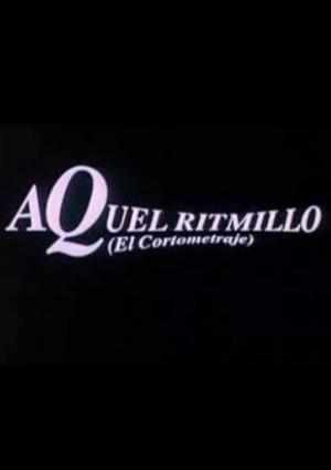 Aquel ritmillo (El cortometraje) (S) (S)