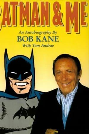 Batman and Me: A Devotion to Destiny, the Bob Kane Story