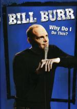 Bill Burr: Why Do I Do This? (TV)