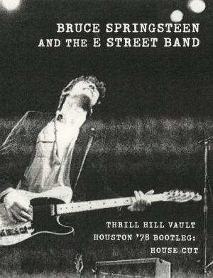 Bruce Springsteen & the E Street Band Houston '78 Bootleg: House Cut