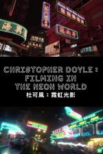 Christopher Doyle: Filming in the Neon World (C)