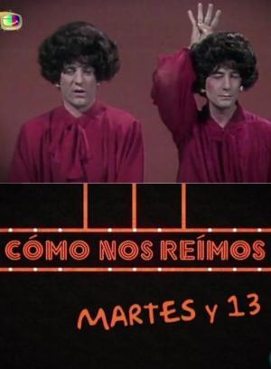 Cómo nos reímos: Martes y 13 (TV)