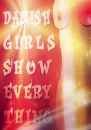 Danish Girls Show Everything