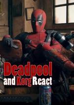 Deadpool and Korg React (S)