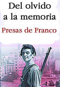 Del olvido a la memoria. Presas de Franco