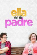 Ella es tu padre (TV Series)