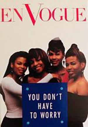 En Vogue: You Don't Have to Worry (Vídeo musical)