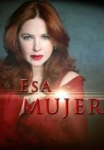 Esa mujer (Serie de TV)