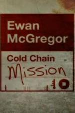Ewan McGregor: Cold Chain Mission (Serie de TV)