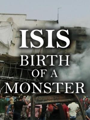 ISIS: el nacimiento de un monstruo