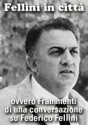Fellini in città ovvero Frammenti di una conversazione su Federico Fellini (C)
