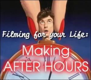 Filming for Your Life: Making 'After Hours' (C)