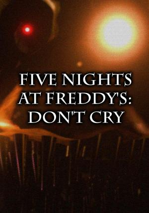 Five Nights at Freddy's: Don't Cry (S)