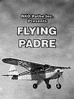 Flying Padre: An RKO-Pathe Screenliner (C)