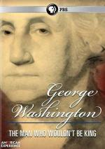 George Washington: The Man Who Wouldn't Be King (American Experience)