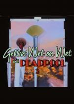 Gettin' Wet on Wet with Deadpool 2 (C)