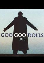 Goo Goo Dolls: Iris (Vídeo musical)