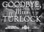 Goodbye, Miss Turlock (C)