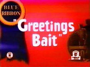 Greetings Bait (C)