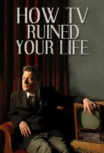 How TV Ruined Your Life (Miniserie de TV)