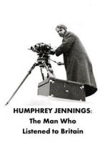 Humphrey Jennings: The Man Who Listened to Britain