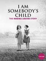 I Am Somebody's Child: The Regina Louise Story (TV)