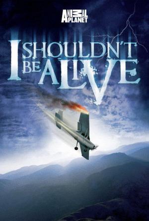 I Shouldn't Be Alive (Serie de TV)
