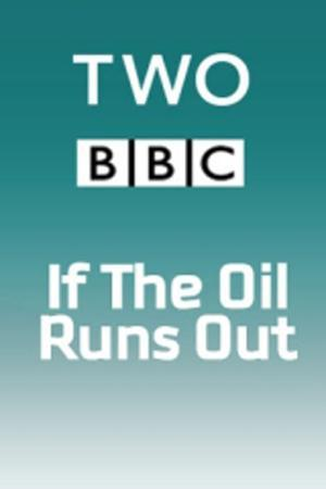 If... The Oil Runs Out (TV)