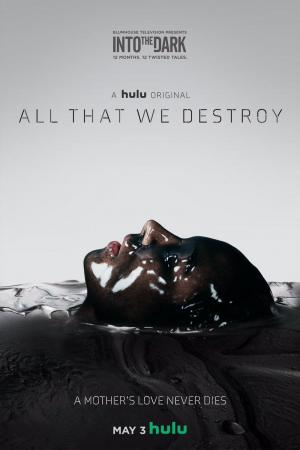 Into the Dark: All That We Destroy (TV)