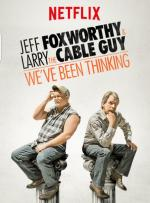 Jeff Foxworthy & Larry the Cable Guy: We've Been Thinking (TV)