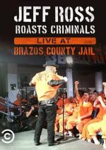 Jeff Ross Roasts Criminals: Live at Brazos County Jail (TV)